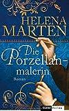 Die Porzellanmalerin: Roman von Helena Marten