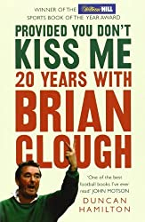Provided You Don't Kiss Me: 20 Years with Brian Clough by DUNCAN HAMILTON (2008-08-01)