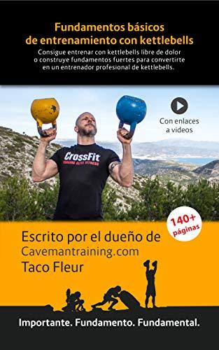 Fundamentos básicos de entrenamiento con kettlebells: Un excelente libro para el que quiera integrar kettlebells en su entrenamiento (Pesas rusas nº 1) por Taco Fleur