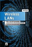 Wireless LANs: 802.11-WLAN-Technologie und praktische Umsetzung im Detail