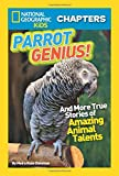 National Geographic Kids Chapters: Parrot Genius: And More True Stories of Amazing Animal Talents (NGK Chapters) (National Geographic Kids Chapters )
