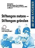 Stiftungen nutzen - Stiftungen gründen: Herausgegeben im Auftrag vom Evangelischen Bildungswerk EBW und IBPro e.V.