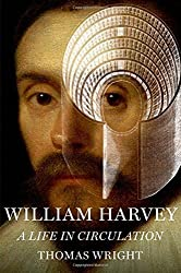 William Harvey: A Life in Circulation by Thomas Wright (2012-10-01)