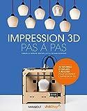 Impression-3D-:-pas-à-pas-:-30-tutoriels-et-projets-à-réaliser-pour-maîtriser-l'impression-3D