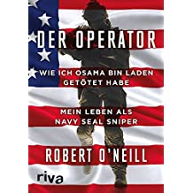 Der Operator: Wie ich Osama bin Laden getötet habe. Mein Leben als Navy SEAL Sniper