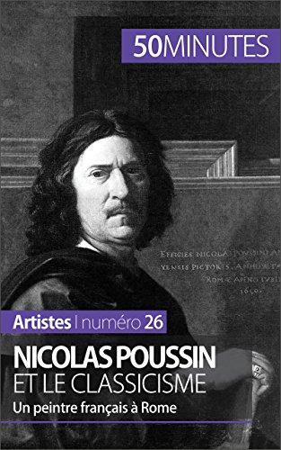 Nicolas Poussin et le classicisme: Un peintre Français à Rome (Artistes t. 26) par Mathieu Guitonneau
