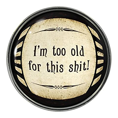 Funny Too Old for this Design Metal Pin Badge