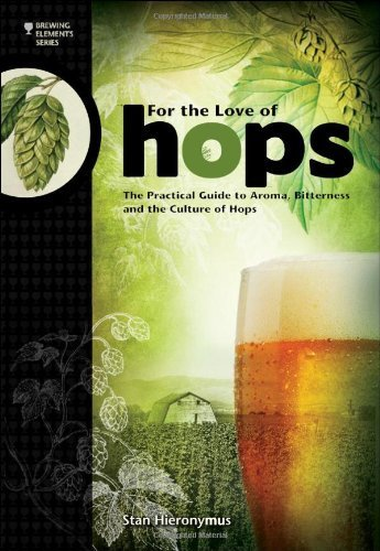 For The Love of Hops: The Practical Guide to Aroma, Bitterness and the Culture of Hops (Brewing Elements) by Hieronymus, Stan (2012) Paperback