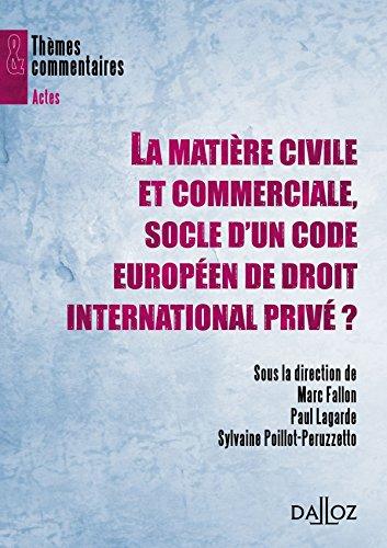 La matière civile et commerciale, socle d'un code européen de droit international privé ?: Thèmes et commentaires