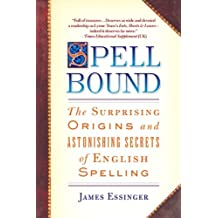 Spellbound: The Surprising Origins and Astonishing Secrets of English Spelling