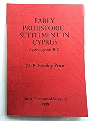Early Prehistoric Settlement in Cyprus: A Review and Gazetteer of Sites, c.6500-3000 B.C. (British archaeological reports)