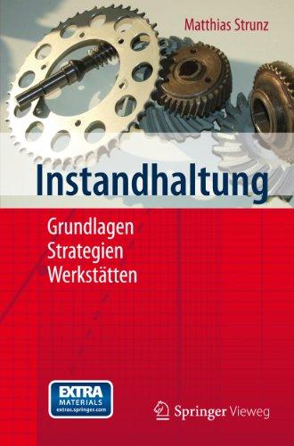 Instandhaltung: Grundlagen - Strategien - Werkstätten