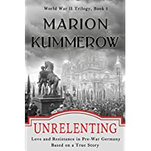 Unrelenting: Love and Resistance in Pre-War Germany (World War II Trilogy Book 1)