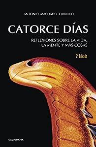 Catorce días: Reflexiones sobre la vida, la mente y más cosas par Antonio Machado