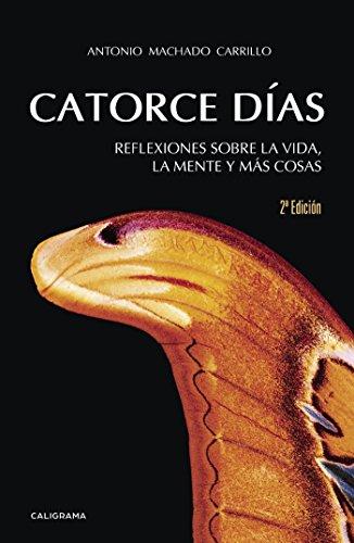 Catorce días: Reflexiones sobre la vida, la mente y más cosas por Antonio Machado Carrillo