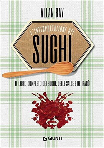 L'interpretazione dei sughi. il libro completo dei sughi, delle salse e dei ragù