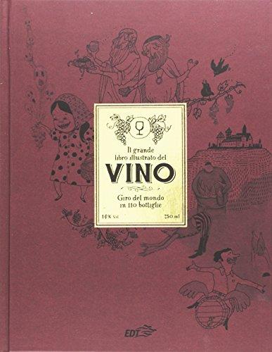 Il grande libro illustrato del vino. Giro del mondo in 110 bottiglie