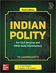 Indian Polity - For Civil Services and Other State Examinations | 6th Edition_M. Laxmikanth