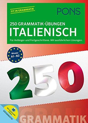 PONS 250 Grammatik-Übungen Italienisch: Für Anfänger und Fortgeschrittene. Mit ausführlichen Lösungen.