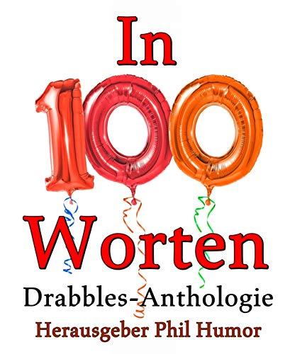 In 100 Worten: Drabbles-Anthologie (German Edition) eBook: Humor ...