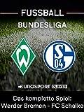Das komplette Spiel: SV Werder Bremen gegen FC Schalke 04