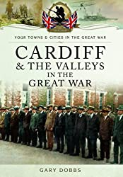 Cardiff and the Valleys in the Great War (Your Towns and Cities in the Great War)