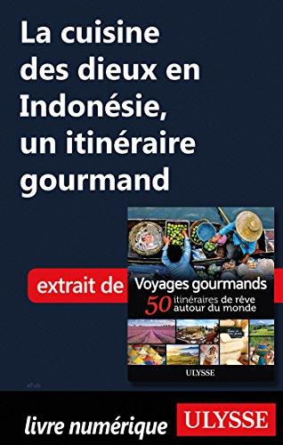 Descargar Libro La cuisine des dieux en Indonésie - Un itinéraire gourmand de Collectif