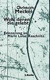 Wohl denen die gelebt: Erinnerung an Marie Luise Kaschnitz - Christoph Meckel