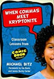 [(When Commas Meet Kryptonite : Classroom Lessons from the Comic Book Project)] [By (author) Michael Bitz] published on (June, 2010)