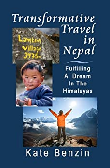 Transformative Travel in Nepal: Fulfilling a Dream in the Himalayas (English Edition) von [Benzin, Kate]