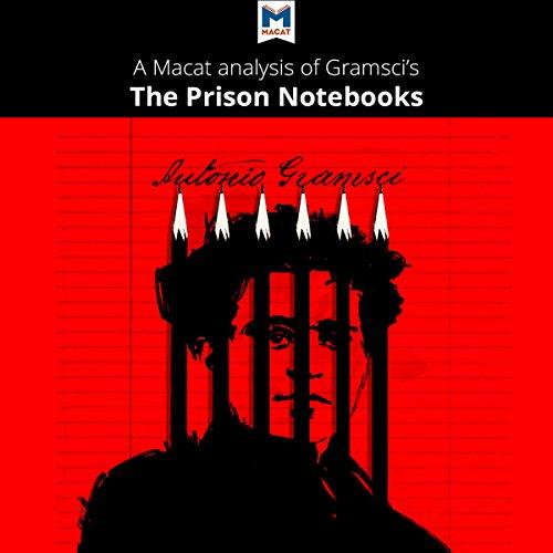 A Macat Analysis of Antonio Gramsci's Prison Notebooks - Jason Xidias - Unabridged