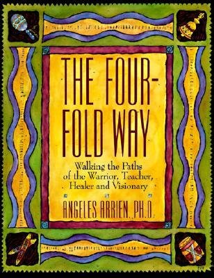 [( The Four-Fold Way: Walking the Paths of the Warrior, Teacher, Healer, and Visionary [ THE FOUR-FOLD WAY: WALKING THE PATHS OF THE WARRIOR, TEACHER, HEALER, AND VISIONARY ] By Arrien, Angeles ( Author )Feb-26-1993 Paperback By Arrien, Angeles ( Author ) Paperback Feb - 1993)] Paperback