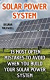 Solar Power System: 15 Most Often Mistakes To Avoid When You Build Your Solar Power System