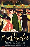 In Montmartre - Picasso, Matisse and Modernism in Paris, 1900-1910
