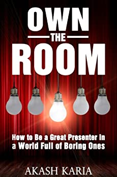 Own the Room: Presentation Techniques to Keep Your Audience on the Edge of Their Seats (English Edition) par [Karia, Akash]