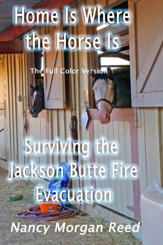 Home is where the horse is Full color version: Surviving the Jackson Butte fire Evacuation por Nancy Morgan Reed