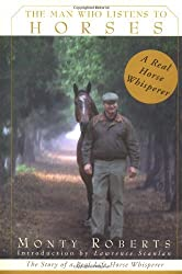 The Man Who Listens to Horses: The Story of a Real-Life Horse Whisperer by Monty Roberts (1997-08-05)