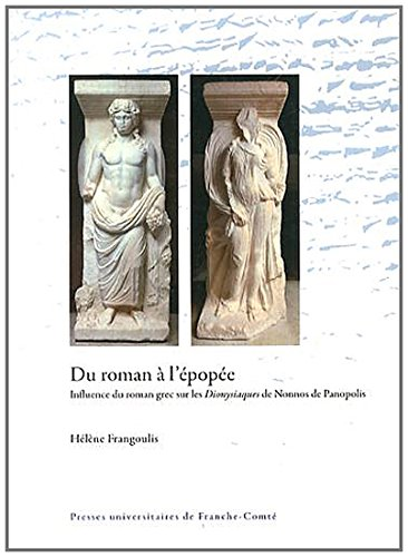 Du Roman a l'Épopée. Influence du Roman Grec Sur les Dionysiaques de Nonnos de Panopolis