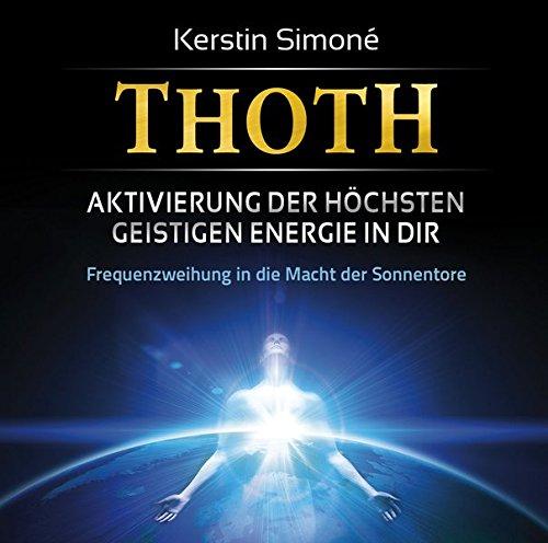 Thoth: Aktivierung der höchsten geistigen Energie in dir. Frequenzweihung in die Macht der Sonnentore (Der Die Visualisierung Macht)