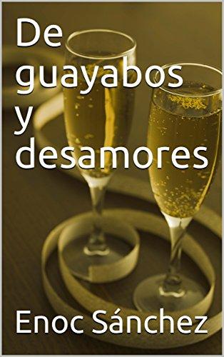 De guayabos y desamores por Enoc  Sánchez