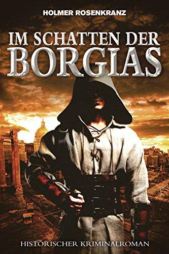 Im Schatten der Borgias - Ein mysteriöser Mordfall aus der Zeit der Renaissance: Historischer Kriminalroman