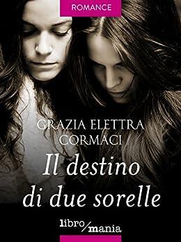 Il destino di due sorelle di [Cormaci, Grazia Elettra]
