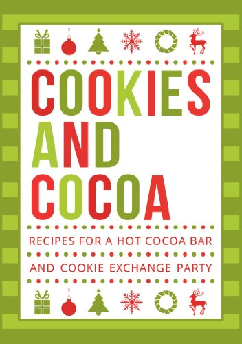 Cookies and Cocoa: Recipes for a Hot Cocoa Bar and Cookie Exchange Party (English Edition)