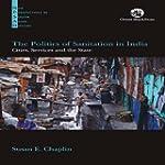 The Politics of Sanitation in India:...