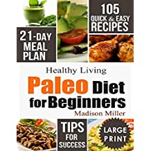 Paleo Diet for Beginners: 105 Quick & Easy Recipes - 21-Day Meal Plan - Tips for Success