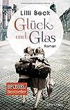 Glück und Glas: Roman von Lilli Beck