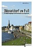 Düsseldorf zu Fuß. oder per Rad: 19 Stadtrundgänge durch Geschichte und Gegenwart -