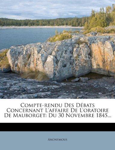 Compte-rendu Des Débats Concernant L'affaire De L'oratoire De Mauborget: Du 30 Novembre 1845...
