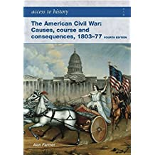The American Civil War: Causes, Course and Consequences 1803-1877 (Access to History)