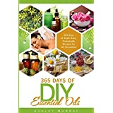 ESSENTIAL OILS: 365  DAYS OF SUPER EASY HOMEMADE RECIPES FOR ALL OCCASIONS (English Edition)